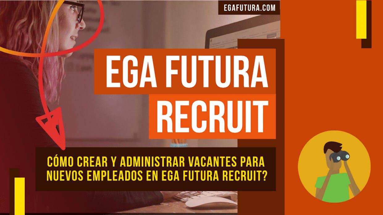 Como crear y administrar Vacantes para nuevos Empleados en EGA Futura Recruit?