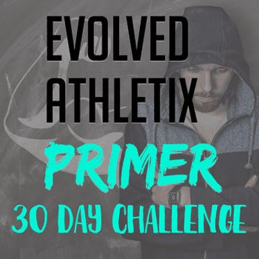 Evolved Athletix Primer - 30 Day Challenge