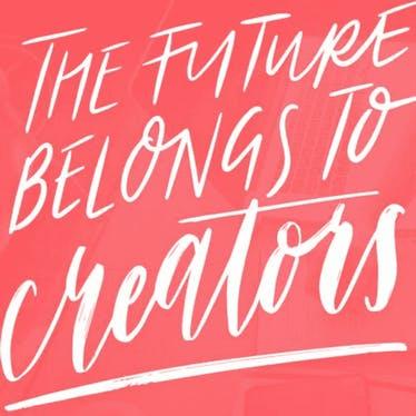 The Future Belongs to Creators