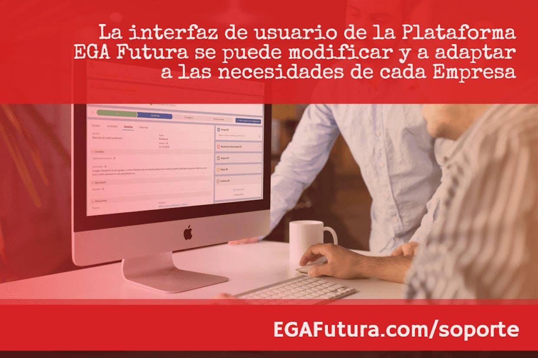 La interfaz de usuario de la Plataforma EGA Futura se puede modificar y a adaptar a las necesidades de cada Empresa