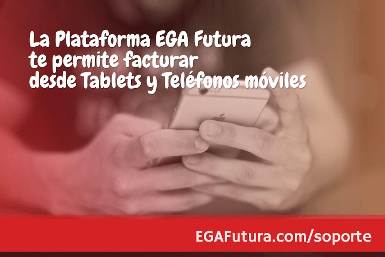 La Plataforma EGA Futura te permite facturar desde Tablets y Teléfonos móviles