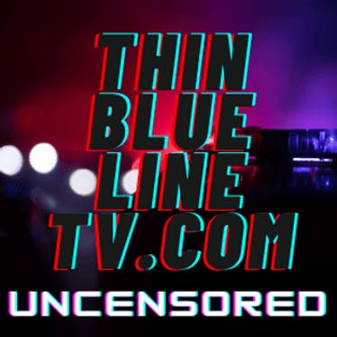 Thin Blue Line TV (UNCENSORED)