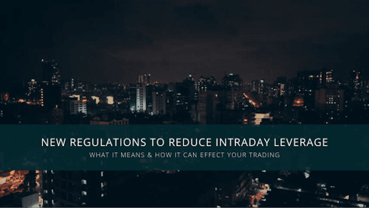 New Regulations To Reduce Intraday Leverage