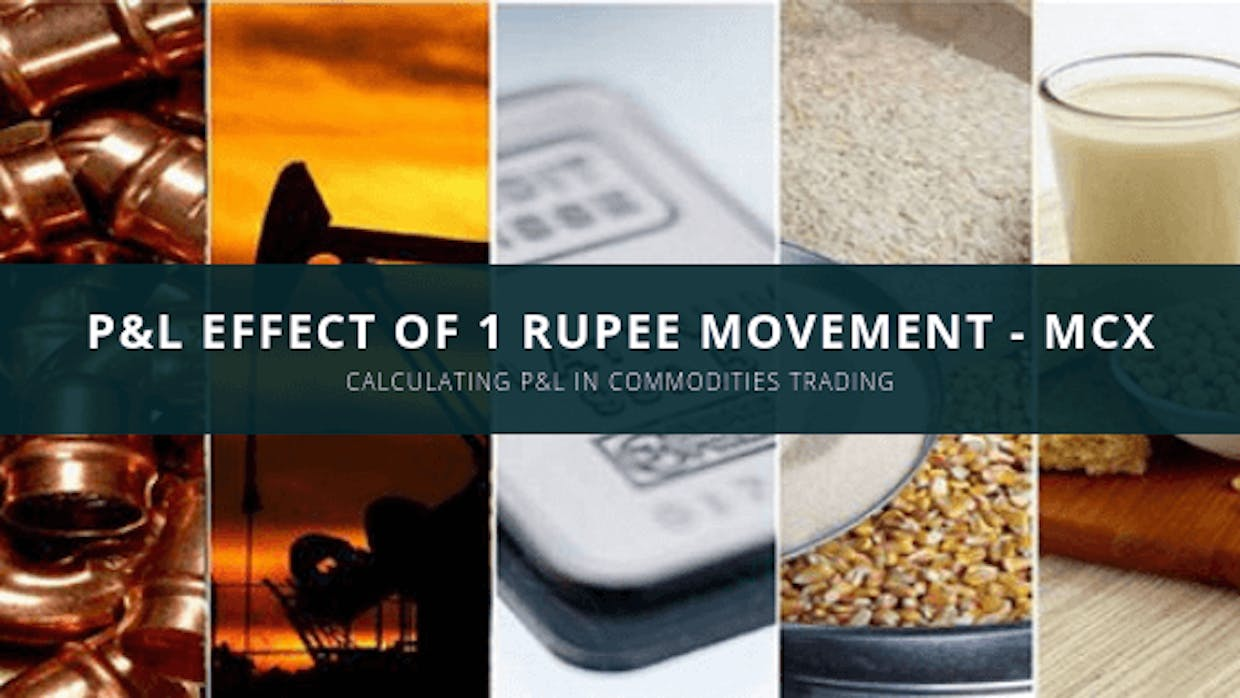 P&L Effect Of 1 Rupee Movement In MCX Commodities