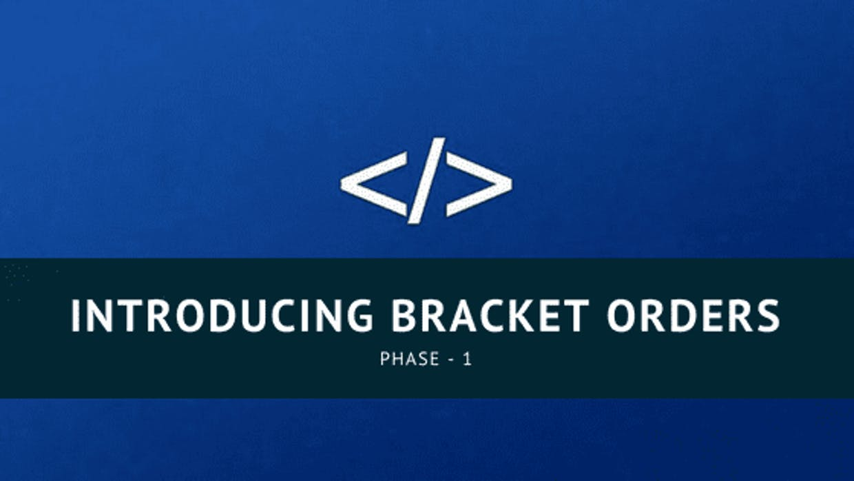 Introducing Bracket Orders (Phase – 1)
