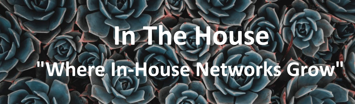 In The House helps in-house legal executives grow their professional networks — learn more and sign up at